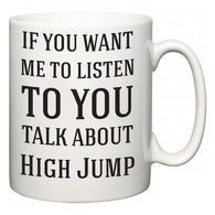 If You Want Me To ListenTo You Talk About High Jump  Mug