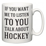 If You Want Me To ListenTo You Talk About Hockey  Mug