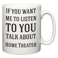If You Want Me To ListenTo You Talk About Home Theater  Mug
