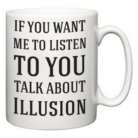 If You Want Me To ListenTo You Talk About Illusion  Mug