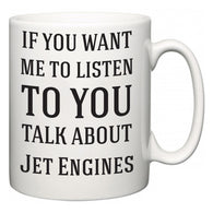 If You Want Me To ListenTo You Talk About Jet Engines  Mug