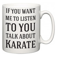 If You Want Me To ListenTo You Talk About Karate  Mug
