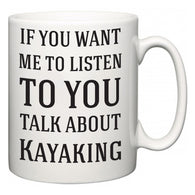 If You Want Me To ListenTo You Talk About Kayaking  Mug