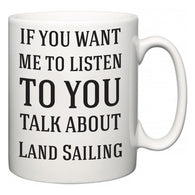 If You Want Me To ListenTo You Talk About Land Sailing  Mug