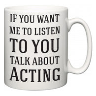 If You Want Me To ListenTo You Talk About Acting  Mug