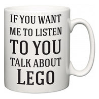 If You Want Me To ListenTo You Talk About Lego  Mug