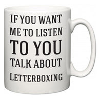 If You Want Me To ListenTo You Talk About Letterboxing  Mug