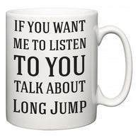 If You Want Me To ListenTo You Talk About Long Jump  Mug