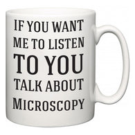 If You Want Me To ListenTo You Talk About Microscopy  Mug