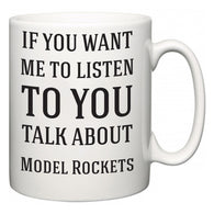 If You Want Me To ListenTo You Talk About Model Rockets  Mug