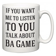 If You Want Me To ListenTo You Talk About Ba Game  Mug