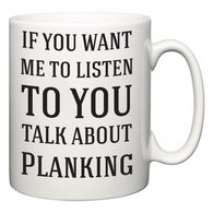 If You Want Me To ListenTo You Talk About Planking  Mug