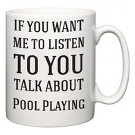 If You Want Me To ListenTo You Talk About Pool Playing  Mug