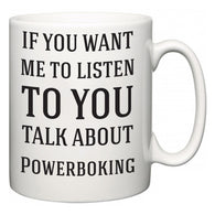 If You Want Me To ListenTo You Talk About Powerboking  Mug