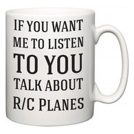 If You Want Me To ListenTo You Talk About R/C Planes  Mug