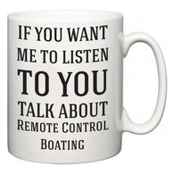 If You Want Me To ListenTo You Talk About Remote Control Boating  Mug