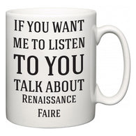 If You Want Me To ListenTo You Talk About Renaissance Faire  Mug