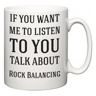 If You Want Me To ListenTo You Talk About Rock Balancing  Mug