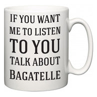 If You Want Me To ListenTo You Talk About Bagatelle  Mug