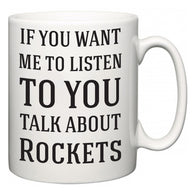 If You Want Me To ListenTo You Talk About Rockets  Mug