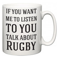 If You Want Me To ListenTo You Talk About Rugby  Mug