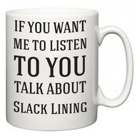 If You Want Me To ListenTo You Talk About Slack Lining  Mug