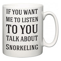 If You Want Me To ListenTo You Talk About Snorkeling  Mug