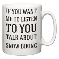 If You Want Me To ListenTo You Talk About Snow Biking  Mug