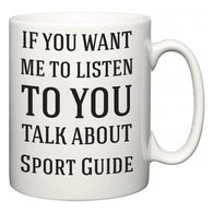 If You Want Me To ListenTo You Talk About Sport Guide  Mug