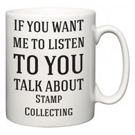 If You Want Me To ListenTo You Talk About Stamp Collecting  Mug