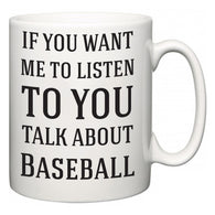 If You Want Me To ListenTo You Talk About Baseball  Mug