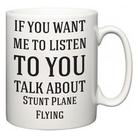 If You Want Me To ListenTo You Talk About Stunt Plane Flying  Mug