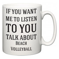 If You Want Me To ListenTo You Talk About Beach Volleyball  Mug