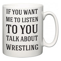 If You Want Me To ListenTo You Talk About Wrestling  Mug