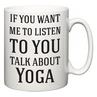 If You Want Me To ListenTo You Talk About Yoga  Mug