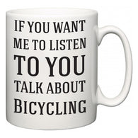 If You Want Me To ListenTo You Talk About Bicycling  Mug