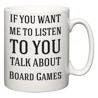 If You Want Me To ListenTo You Talk About Board Games  Mug