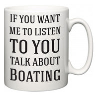 If You Want Me To ListenTo You Talk About Boating  Mug