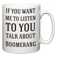If You Want Me To ListenTo You Talk About Boomerang  Mug