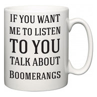 If You Want Me To ListenTo You Talk About Boomerangs  Mug