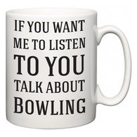 If You Want Me To ListenTo You Talk About Bowling  Mug