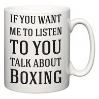 If You Want Me To ListenTo You Talk About Boxing  Mug