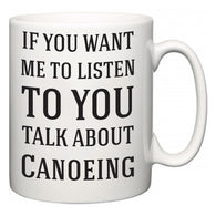 If You Want Me To ListenTo You Talk About Canoeing  Mug