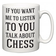 If You Want Me To ListenTo You Talk About Chess  Mug