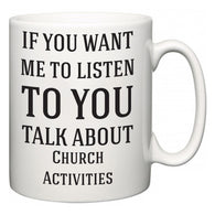 If You Want Me To ListenTo You Talk About Church Activities  Mug