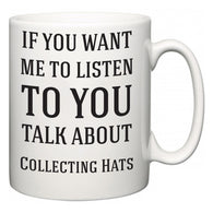 If You Want Me To ListenTo You Talk About Collecting Hats  Mug