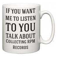 If You Want Me To ListenTo You Talk About Collecting RPM Records  Mug