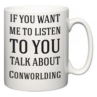 If You Want Me To ListenTo You Talk About Conworlding  Mug