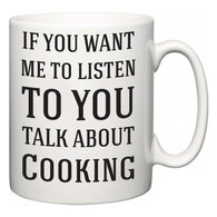 If You Want Me To ListenTo You Talk About Cooking  Mug
