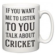 If You Want Me To ListenTo You Talk About Cricket  Mug